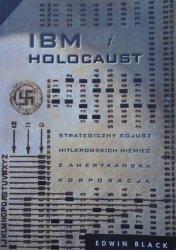 Edwin Black • IBM i holocaust. Strategiczny sojusz hitlerowskich Niemiec z amerykańską korporacją