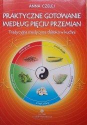 Anna Czelej • Praktyczne gotowanie według Pięciu Przemian. Tradycyjna Medycyna Chińska w kuchni