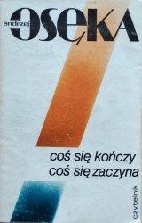 Andrzej Osęka • Coś się kończy, coś się zaczyna