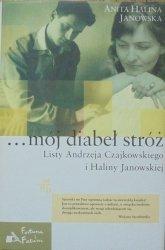 Anita Halina Janowska • ...mój diabeł stróż. Listy Andrzeja Czajkowskiego do Haliny Janowskiej