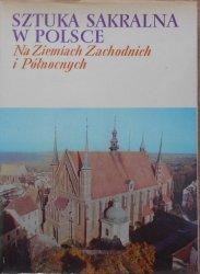 Tadeusz Dobrzeniecki • Sztuka sakralna w Polsce na ziemiach zachodnich i północnych