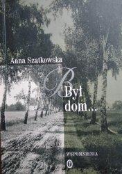 Anna Szatkowska • Był dom...