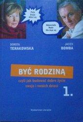 Dorota Terakowska, Jacek Bomba • Być rodziną czyli jak budować dobre życie swoje i swoich dzieci