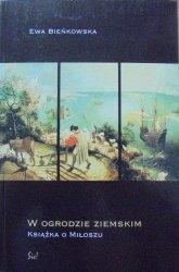 Ewa Bieńkowska • W ogrodzie ziemskim. Książka o Miłoszu