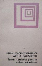 Halina Tchórzewska-Kabata, Artur Gruszecki • Teoria i praktyka pisarska wobec naturalizmu