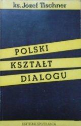 ks. Józef Tischner • Polski kształt dialogu