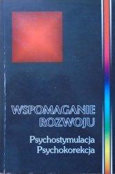 red. Barbara Kaja • Wspomaganie rozwoju. Psychostymulacja i psychokorekcja