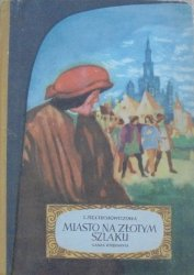 Lucyna Sieciechowiczowa • Miasto na złotym szlaku. Powieść historyczna z XVI w. [Leopold Buczkowski]