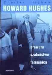Charles Higham • Howard Hughes: brawura, szaleństwo, tajemnica
