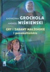 Katarzyna Grochola, Andrzej Wiśniewski • Gry i zabawy małżeńskie i pozamałżeńskie