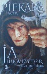 Jacek Piekara • Ja, inkwizytor. Wieże do nieba