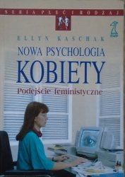 Ellyn Kaschak • Nowa psychologia kobiety. Podejście feministyczne