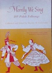 Harriet M. Pawlowska • Merrily We Sing. 105 Polish Folksongs