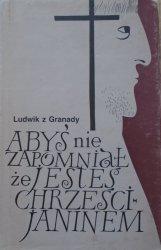Ludwik z Granady • Abyś nie zapomniał, że jesteś chrześcijaninem