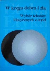 red. Ewa Podrez • W kręgu dobra i zła. Wybór tekstów klasycznych w etyki