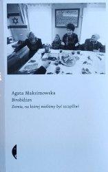 Agata Maksimowska • Birobidżan. Ziemia, na której mieliśmy być szczęśliwi