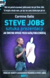Carmine Gallo • Steve Jobs: Sztuka prezentacji. Jak świetnie wypaść przed każdą publicznością