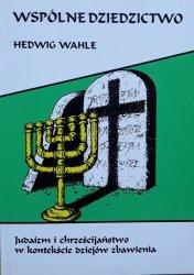 Hedwig Wahle • Wspólne dziedzictwo. Judaizm i chrześcijaństwo w kontekście dziejów zbawienia