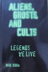 Bill Ellis • Aliens, Ghosts, and Cults. Legends We Live