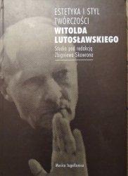 red. Zbigniew Skowron • Estetyka i styl twórczości Witolda Lutosławskiego