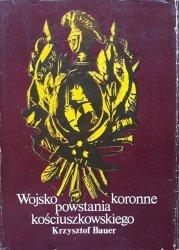 Krzysztof Bauer • Wojsko koronne powstania kościuszkowskiego