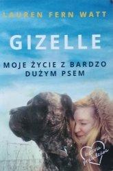 Lauren Fern Watt • Gizelle. Moje życie z bardzo dużym psem