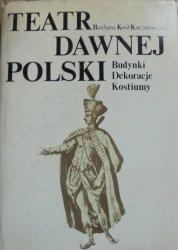 Barbara Król-Kaczorowska • Teatr dawnej Polski. Budynki, dekoracje, kostiumy