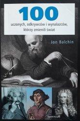 Jon Balchin • 100 uczonych, odkrywców i wynalazców, którzy zmienili świat