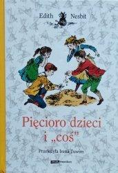 Edith Nesbit • Pięcioro dzieci i coś