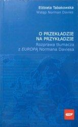 Elżbieta Tabakowska • O przekładzie na przykładzie. Rozprawa tłumacza z Europą Normana Daviesa
