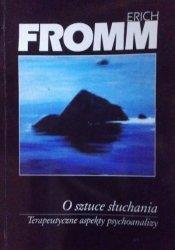 Erich Fromm • O sztuce słuchania. Terapeutyczne aspekty psychoanalizy
