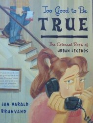 Jan Harold Brunvald • Too Good to Be True. The Colossal Book of Urban Legends