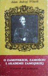 Adam A. Witusik • O Zamoyskich, Zamościu i Akademii Zamojskiej