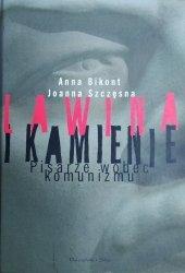 Joanna Szczęsna, Anna Krystyna Bikont • Lawina i kamienie. Pisarze wobec komunizmu