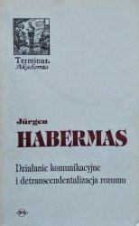 Jurgen Habermas • Działanie komunikacyjne i detranscendentalizacja rozumu