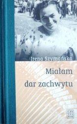 Irena Szymańska • Miałam dar zachwytu