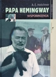 Aaron Edward Hotchner • Papa Hemingway. Wspomnienia