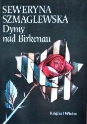 Seweryna Szmaglewska • Dymy nad Birkenau