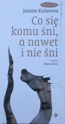 Joanna Kulmowa • Co się komu śni, a nawet i nie śni [Maria Ekier]
