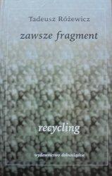 Tadeusz Różewicz • Zawsze fragment. Recycling