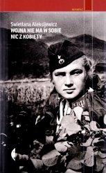 Swietana Aleksijewicz • Wojna nie ma w sobie nic z kobiety