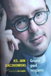 Jan Kaczkowski • Grunt pod nogami