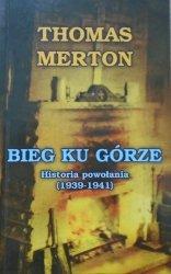 Thomas Merton • Bieg ku górze. Historia powołania 1939-1941