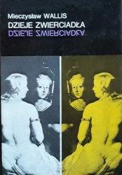 Mieczysław Wallis • Dzieje zwierciadła
