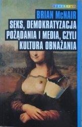 Brian McNair • Seks, demokratyzacja pożądania i media, czyli kultura obnażania