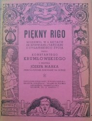Konstanty Krumłowski, Józef Marek • Piękny Rigo. Wodewil w 4 aktach ze śpiewami i tańcami z cygańskiego życia [1934]