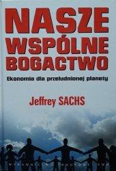 Jeffrey Sachs • Nasze wspólne bogactwo