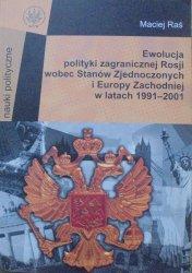Maciej Raś • Ewolucja polityki zagranicznej Rosji wobec Stanów Zjednoczonych i Europy Zachodniej w latach 1991-2001