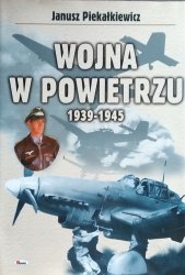 Janusz Piekałkiewicz • Wojna w powietrzu 1939-1945