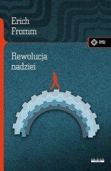 Erich Fromm • Rewolucja nadziei. W stronę uczłowieczonej technologii